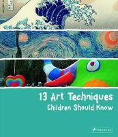 Wenzel, Angela - 13 Art Techniques Children Should Know - 9783791371368 - V9783791371368