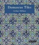 Millner, Arthur - Damascus Tiles: Mamluk and Ottoman Architectural Ceramics from Syria - 9783791381473 - V9783791381473