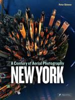 Skinner, Peter - New York: A Century of Aerial Photography - 9783791382937 - V9783791382937
