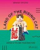 Manami Okazaki - Land of the Rising Cat: Japan's Feline Fascination - 9783791384948 - V9783791384948
