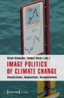 - Image Politics of Climate Change: Visualizations, Imaginations, Documentations - 9783837626100 - V9783837626100