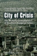 Eckardt, F - City of Crisis: The Multiple Contestation of Southern European Cities (Urban Studies) - 9783837628425 - V9783837628425