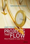 Uwe Techt - Projects That Flow: More Projects in Less Time - 9783838206998 - V9783838206998
