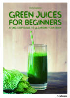 Carla Zaplana - Green Juices for Beginners: A One-Stop Guide to Cleansing with Green Drinks - 9783848009374 - KSG0014347