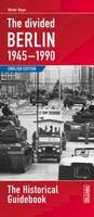 Boyn, Oliver - Divided Berlin, 1945-1990: The Historical Guidebook - 9783861536130 - V9783861536130