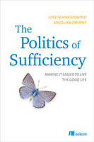 Schneidewind, Uwe, Zahrnt, Angelika - The Politics of Sufficiency: Making it Easier to Live the Good Life - 9783865816900 - V9783865816900