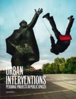 Robert Klanten - Urban Interventions: Personal Projects in Public Places - 9783899552911 - V9783899552911