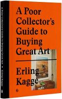 Erling Kagge - A Poor Collector's Guide to Buying Great Art - 9783899555790 - V9783899555790