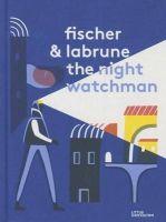 Labrune, Jean-Baptiste, Fischer, Jérémie - The Night Watchman - 9783899557497 - V9783899557497
