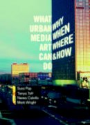 Susa Pop, Tanya Toft, Nerea Calvillo, Mark Wight - What Urban Media Art Can Do: Why When Where and How? - 9783899862553 - V9783899862553