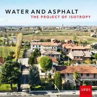 Vigano, Paola, Secchi, Bernardo, Fabian, Lorenzo - Water and Asphalt: The Project of Isotropy (UFO: Explorations of Urbanism) - 9783906027715 - V9783906027715