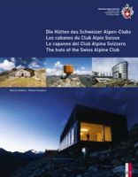 Volken, Marco, Kundert, Remo - The Huts of the Swiss Alpine Club: Die Hutten Des Schweizer Alpen-Clubs -  Les Cabanes Du Club Alpin Suisse - Le Capanne Del Club Alpino Swizzero (English, German, French and Itali - 9783906055084 - V9783906055084