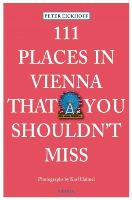 Eickhoff, Peter, Haimel, Karl - 111 Places in Vienna That You Shouldn't Miss - 9783954512065 - V9783954512065
