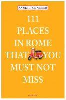 Klingner, Annett - 111 Places in Rome That You Must Not Miss - 9783954513864 - V9783954513864