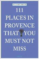 Nestmeyer, Ralf - 111 Places in Provence That You Must Not Miss - 9783954514229 - V9783954514229