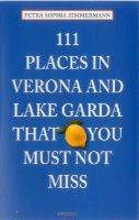 Zimmermann, Petra Sophia - 111 Places in Verona and Lake Garda That You Must Not Miss - 9783954516117 - V9783954516117