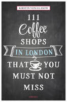 von Glasow, Kirstin - 111 Coffee Shops in London That You Must Not Miss (111 Places/111 Shops) - 9783954516148 - V9783954516148