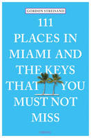 Streisand, Gordon - 111 Places in Miami and the Keys That You Must Not Miss - 9783954516445 - V9783954516445