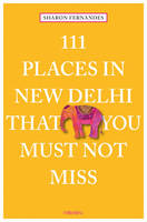 Fernandes, Sharon - 111 Places in New Delhi That You Must Not Miss - 9783954516483 - V9783954516483