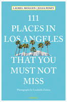 Moglen, Laurel, Posey, Julia - 111 Places in Los Angeles That You Must Not Miss - 9783954518845 - V9783954518845