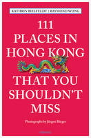 Bielfeldt, Kathrin, Wong, Raymond - 111 Places in Hong Kong That You Shouldn't Miss - 9783954519361 - V9783954519361