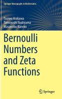 Arakawa, Tsuneo, Ibukiyama, Tomoyoshi, Kaneko, Masanobu - Bernoulli Numbers and Zeta Functions (Springer Monographs in Mathematics) - 9784431549185 - V9784431549185