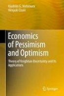 Nishimura, Kiyohiko G., Ozaki, Hiroyuki - Economics of Pessimism and Optimism: Theory of Knightian Uncertainty and Its Applications - 9784431559016 - V9784431559016