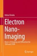 Tanaka, Nobuo - Electron Nano-Imaging: Basics of Imaging and Diffraction for TEM and STEM - 9784431565000 - V9784431565000
