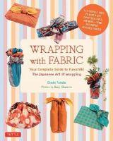 Yamada, Etsuko, Okamoto, Kanji - Wrapping with Fabric: Your Complete Guide to Furoshiki-The Japanese Art of Wrapping - 9784805313145 - V9784805313145