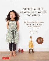 Araki, Yuki - Sew Sweet Handmade Clothes for Girls: 22 Easy-to-Make Dresses, Skirts, Pants & Tops Girls Will Love (Tuttle Sewing Books) - 9784805313152 - V9784805313152