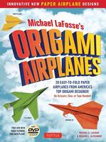 LaFosse, Michael G., Alexander, Richard L. - Michael LaFosse's Origami Airplanes: 28 Easy-to-Fold Paper Airplanes from America's Top Origami Designer! - 9784805313602 - V9784805313602