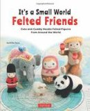 Susa, Sachiko - It's a Small World Felted Friends: Cute and Cuddly Needle Felted Figures from Around the World - 9784805314364 - V9784805314364