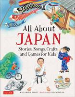 Moore, Willamarie - All About Japan: Stories, Songs, Crafts and Games for Kids - 9784805314401 - V9784805314401