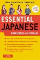 Tuttle Publishing - Essential Japanese Phrasebook & Dictionary: Speak Japanese with Confidence! - 9784805314449 - V9784805314449