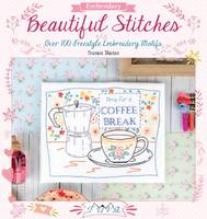 Bates, Susan - Beautiful Stitches: Over 100 Freestyle Embroidery Motifs - 9786059192040 - V9786059192040