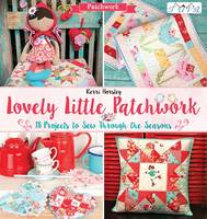 Horsley, Kerri - Lovely Little Patchwork: 18 Projects to Sew Through the Seasons - 9786059192064 - V9786059192064