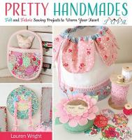 Wright, Lauren - Pretty Handmades: Felt and Fabric Sewing Projects to Warm Your Heart - 9786059192200 - V9786059192200