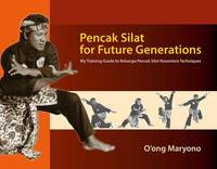 Maryono, O'ong - Pencak Silat for Future Generations: My Training Guide to Keluarga Pencak Silat Nusantara Techniques - 9786162151156 - V9786162151156