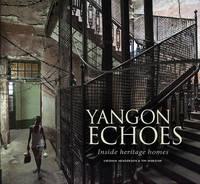 Henderson, Virginia, Webster, Tim - Yangon Echoes: Inside Heritage Homes - 9786167339573 - V9786167339573