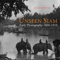 Bautze, Joachim K - Unseen Siam: Early Photography 1860-1910 - 9786167339665 - V9786167339665