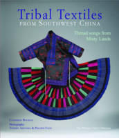 Bourzat, Catherin - Tribal Textiles from Southwest China: Thread Songs from Misty Land; The Collection of Philippe Fatin - 9786167339719 - V9786167339719