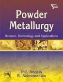 Angelo, P.C. - Powder Metallurgy: Science, Technology and Applications - 9788120332812 - V9788120332812