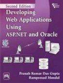 Pranab, Kumar Das Gupta, Mondal, Ramprosad - Developing Web Applications Using Asp.Net and Oracle - 9788120347328 - V9788120347328