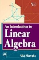 Marwaha, Alka - An Introduction to Linear Algebra - 9788120349520 - V9788120349520