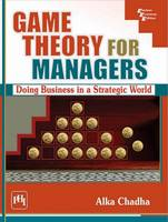 Chadha, Alka - Game Theory for Managers: Doing Business in a Strategic World - 9788120351714 - V9788120351714