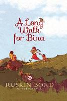 Ruskin Bond & Lavanya Naidu (Illustrator) - A Long Walk for Bina - 9788129129369 - V9788129129369