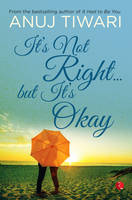 Tiwari, Anuj - It's Not Right... but it's Okay - 9788129137326 - V9788129137326
