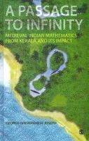Joseph, George Gheverghese - A Passage to Infinity: Medieval Indian Mathematics from Kerala and Its Impact - 9788132101680 - V9788132101680
