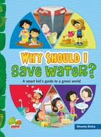 Shweta Sinha - Why Should I Save Water? (A Smart kid's guide to a green world) - 9788179933695 - V9788179933695