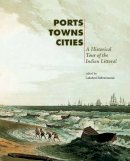 Subramanian, Lakshmi - Ports, Towns and Cities: A Historical Tour of the Indian Littoral - 9788185026893 - V9788185026893